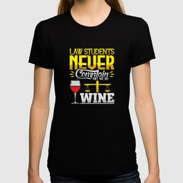 Law students never complain but we do wine T-shirt