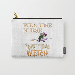 Halloween Costume Full Time Nurse Part-Time Witch Carry-All Pouch