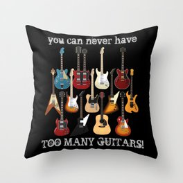You Can Never Have Too Many Guitars! Throw Pillow