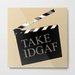 Take IDGAF Metal Print