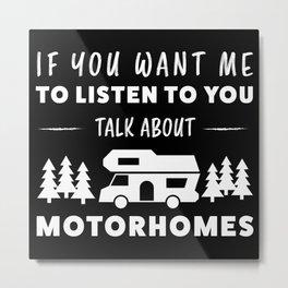 Talk about Motorhomes funny Camper Gift Metal Print