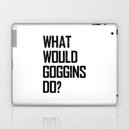 WHAT WOULD GOGGINS DO? Laptop & iPad Skin