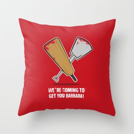 We're coming to get you Barbara! Throw Pillow