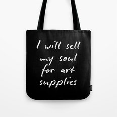 I will sell my soul for art supplies. Tote Bag