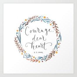 Courage Dear Heart Art Print