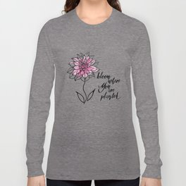 Bloom Where You are Planted Long Sleeve T-shirt