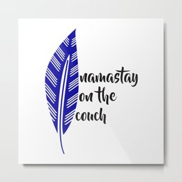 Namastay on the Couch Metal Print