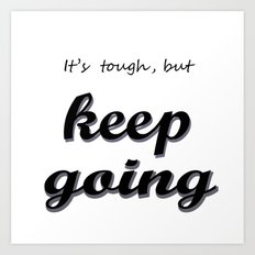 It's tougt , but keep going Art Print
