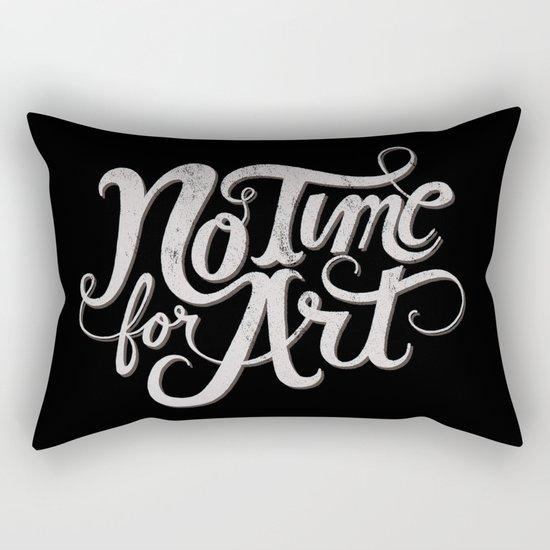 No Time For Art Rectangular Pillow