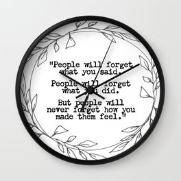 """""""People will never forget how you made them feel"""" inspirational quote Wall Clock"""
