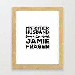 My other husband is Jamie Fraser Framed Art Print