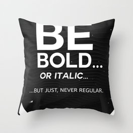 Be Bold... Never Regular Throw Pillow