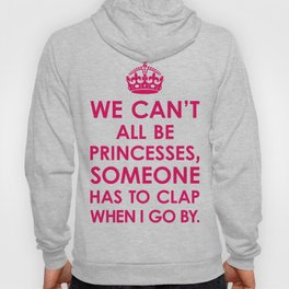 We Can't All Be Princesses (Bright Pink) Hoody