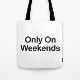 Only On Weekends Tote Bag