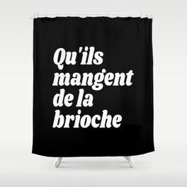 Qu'ils Mangent de la Brioche - Let Them Eat Cake (Black & White) Shower Curtain