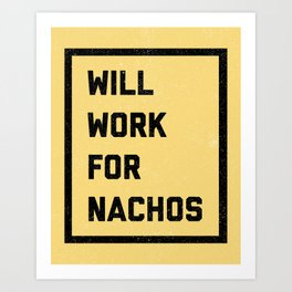 Work For Nachos Funny Quote Art Print