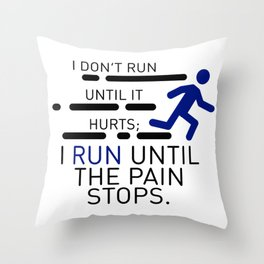 I Run Until The Pain Stops Throw Pillow