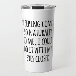 Sleeping Comes Naturally Funny Quote Travel Mug