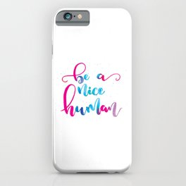Be a nice human iPhone Case