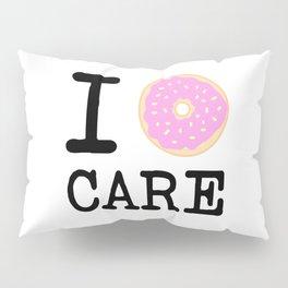 I doughnut care Pillow Sham