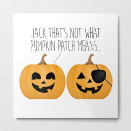 Jack, That's Not What Pumpkin Patch Means... Metal Print