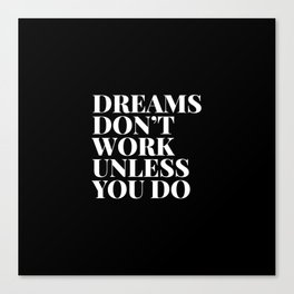 Dreams don't work unless you do - black & white typography Canvas Print
