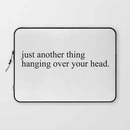 just another thing hanging over your head Laptop Sleeve