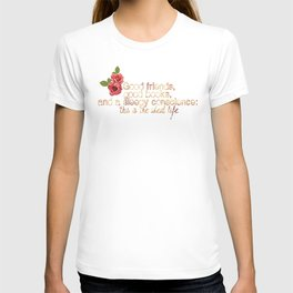 Good friends, good books and a sleepy conscience: this is the ideal life. T-shirt