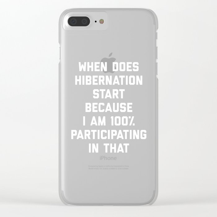 When Does Hibernation Start Funny Quote Clear iPhone Case