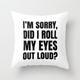 I'm Sorry Did I Roll My Eyes Out Loud Throw Pillow