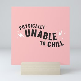 physically unable to chill (pink) Mini Art Print