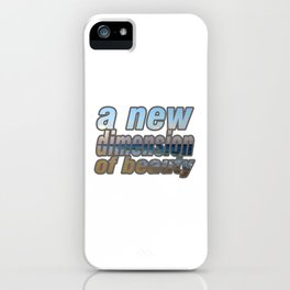 a new dimension of beauty iPhone Case