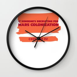 If Someone's Recruiting For Mars Colonization, Count Me In! Wall Clock