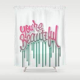 You're Beautiful Shower Curtain