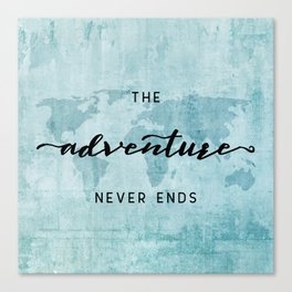 The Adventure Never Ends - Turquoise Map Canvas Print