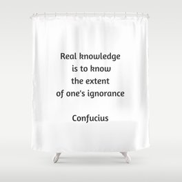 Confucius Quote - Real knowledge is to know the extent of ones ignorance Shower Curtain