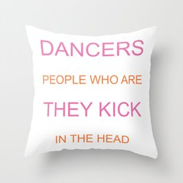 Dancers Are the Only People Happy Kick Themselves in Head Throw Pillow