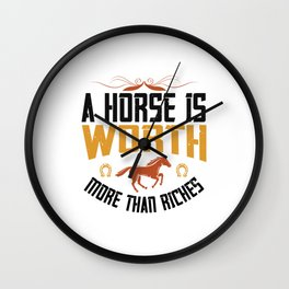 A Horse Is Worth More Than Riches Wall Clock