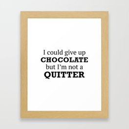 I Could Give Up Chocolate Framed Art Print