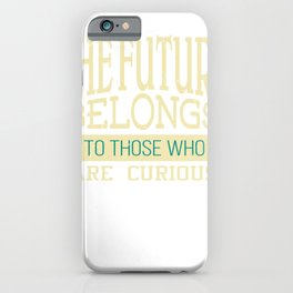 The future belongs to those who are curious | Inspirational Design iPhone Case