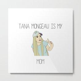 Tana Mongeau is my mom Metal Print