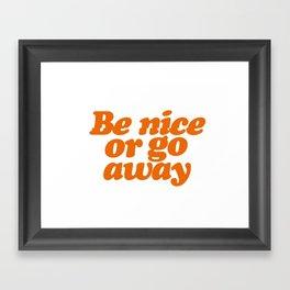 BE NICE OR GO AWAY Framed Art Print