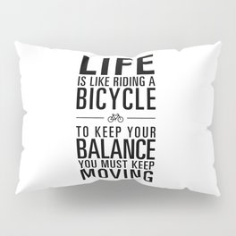 Life is like riding a bicycle. White Background. Pillow Sham