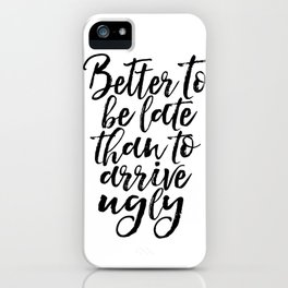 Better To Be Late Than Arrive Ugly Fashion Quotes Printable Art Makeup Print Makeup Quotes Makeup iPhone Case