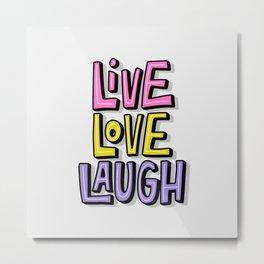 Live. Love. Laugh Metal Print
