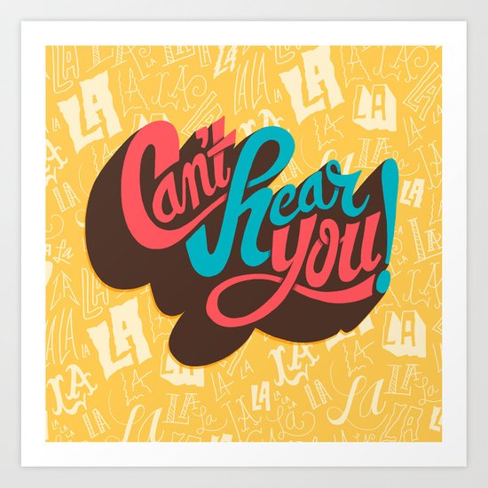 Can't Hear You Art Print