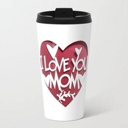 i love you mom Travel Mug