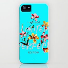 I AM NOT LIMITED BUT PERFECT EDITION iPhone Case