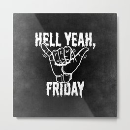Hell Yeah, Friday Metal Print