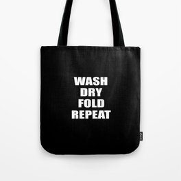 wash dry fold repeat quote Tote Bag